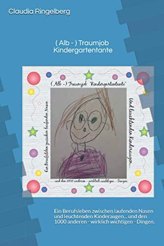 ( Alb - ) Traumjob Kindergartentante: Ein Berufsleben zwischen laufenden Nasen und leuchtenden Kinderaugen... und den 1000 anderen- wirklich ... Fachkraft leichtgemacht, Band 1, Band 1)
