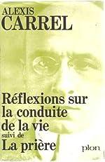 Reflexions sur la conduite de la vie - ; suivi de la priere, alexis carrel. - reprod. en fac-sim. d'A. Carrel