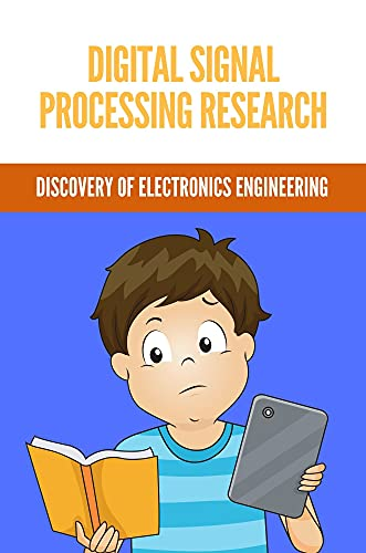Digital Signal Processing Research: Discovery Of Electronics Engineering: Method To Design Digital Logic From Vhdl (English Edition)