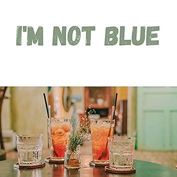 I'm Not Blue