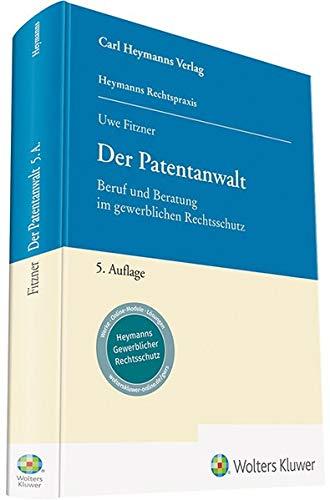Der Patentanwalt: Beruf und Beratung im gewerblichen Rechtsschutz (Heymanns Rechtspraxis)
