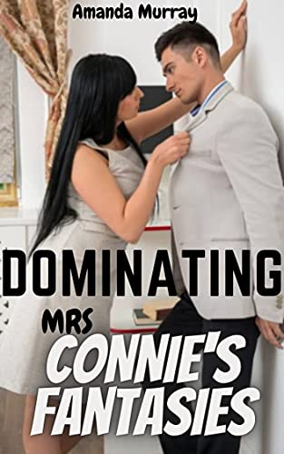 Dominating Mrs Connie's Fantasies: ( Explicit dark secrets revealed, erotcia with forbidden pleasure and taboo pain, cuckold age gap play submission and ... discipline kink, mf, ff ) (English Edition)
