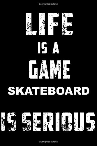 LIFE IS A GAME SKATEBOARD IS SERIOUS: Sport Notebook for Coworker or women /men/Girl/Boy / Friend,120  Wide Ruled Lined pages Journal 6x9 Inch Family ... or Kids Funny Years Old Joke birthday Gift