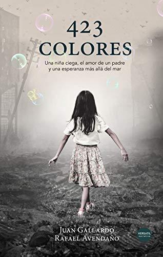 423 colores: Un niña ciega, el amor de un padre y una esperanza más allá del mar