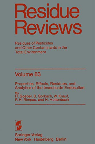 Properties, Effects, Residues, and Analytics of the insecticide Endosulfan (Reviews of Environmental Contamination and Toxicology) (Reviews of Environmental Contamination and Toxicology (83), Band 83)