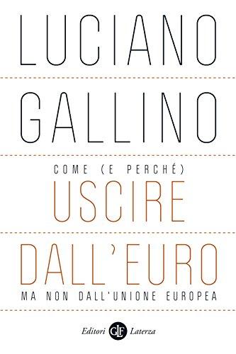 Come (e perché) uscire dall'euro, ma non dall'Unione europea (Italian Edition)