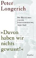 """""""Davon haben wir nichts gewusst!"""". Die Deutschen und die Judenverfolgung 1933-1945"""