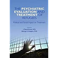 The Psychiatric Evaluation and Treatment of Refugees