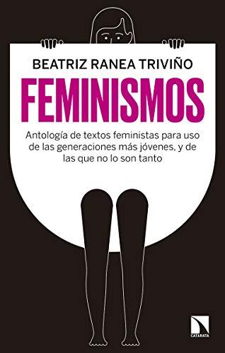 Feminismos: Antología de textos feministas para uso de las nuevas generaciones, y de las que no lo son tanto: Antología de textos feministas para uso de las generaciones (Mayor)