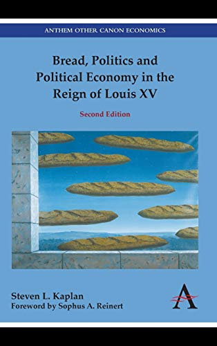Bread, Politics and Political Economy in the Reign of Louis XV: Second Edition (Anthem Other Canon Economics)