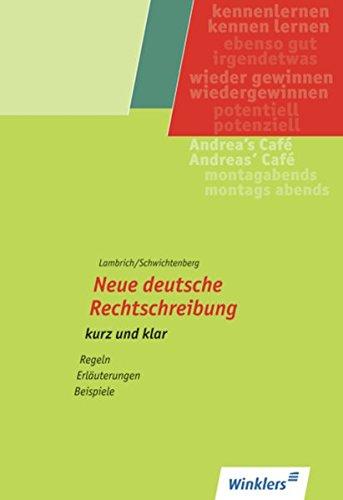 Neue deutsche Rechtschreibung - kurz und klar / Regeln - Erläuterungen - Beispiele: Neue deutsche Rechtschreibung - kurz und klar: Schülerheft