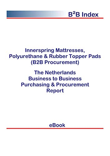 Innerspring Mattresses, Polyurethane & Rubber Topper Pads (B2B Procurement) in the Netherlands: B2B Purchasing + Procurement Values (English Edition)