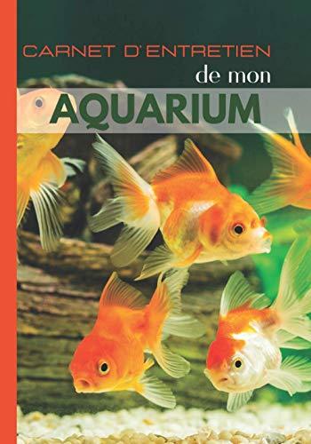 Carnet d'entretien de mon Aquarium: Carnet Entretien pour Aquarium à remplir   Suivi complet   jusqu'à 4 aquariums   eau douce   eau de mer   ... pour les inspections et l'analyses de l'eau
