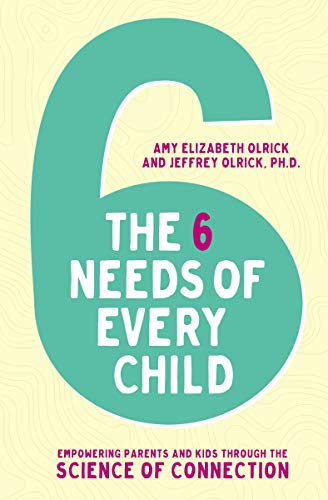 The 6 Needs of Every Child: Empowering Parents and Kids through the Science of Connection Paperback – Illustrated, June 9, 2020