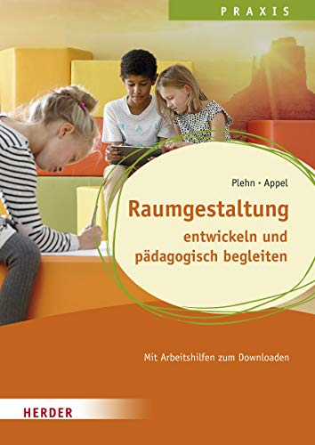 Raumgestaltung: entwickeln und pädagogisch begleiten. Qualität in Hort, Schulkindbetreuung und Ganztagsschule