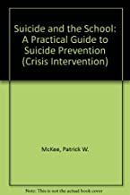 Suicide and the School: A Practical Guide to Suicide Prevention (Crisis Intervention)