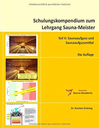 Schulungskompendium zum Lehrgang Sauna-Meister: Teil II: Saunaaufguss und Saunaaufgussmittel