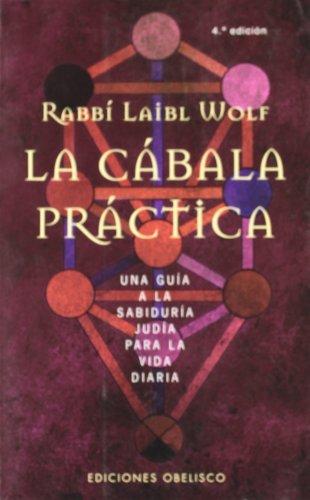 La cábala práctica: Una guía a la sabiduría judía para la vida diaria (CABALA Y JUDAISMO)