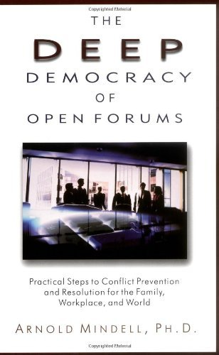 The Deep Democracy of Open Forums: Practical Steps to Conflict Prevention and...