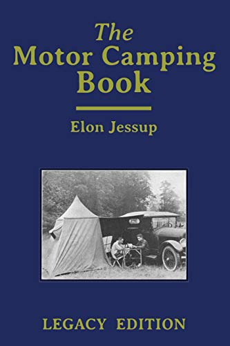 The Motor Camping Book (Legacy Edition): A Manual on Early Car Camping and Classic Recreational Travel (Library of American Outdoors Classics)