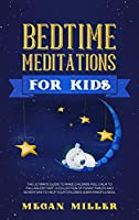 Bedtime Meditations for Kids: The Ultimate Guide to Make Children Feel Calm to Fall Asleep Fast. A Collection of Funny Fables and Adventures to Help Your Children Learn Mindfulness