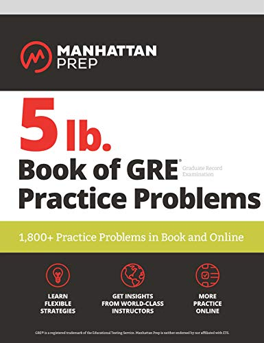 5 lb. Book of GRE Practice Problems: 1,800+ Practice Problems in Book and Online (Manhattan Prep 5...