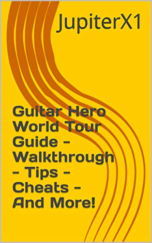 Guitar Hero World Tour Guide - Walkthrough - Tips - Cheats - And More! (English Edition)