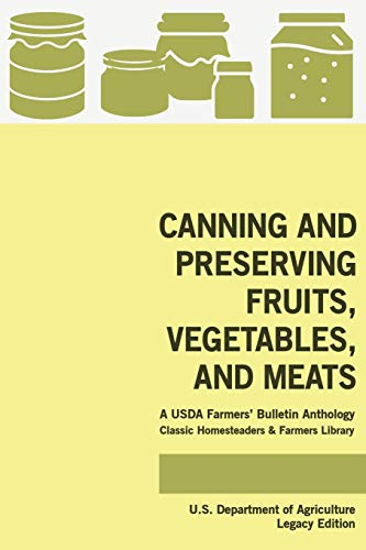 Canning And Preserving Fruits, Vegetables, And Meats (Legacy Edition): A USDA Farmers' Bulletin Anthology Of Classic Methods And Old-Time Advice: 1 (Classic Homesteaders and Farmers Library)