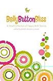 Belly Button Bliss: A Small Collection of Happy Birth Stories
