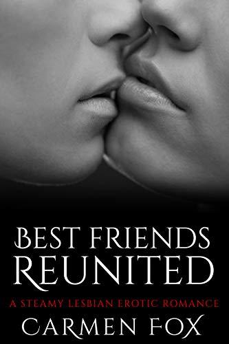 Best Friends Reunited : A Steamy Lesbian Erotic Romance