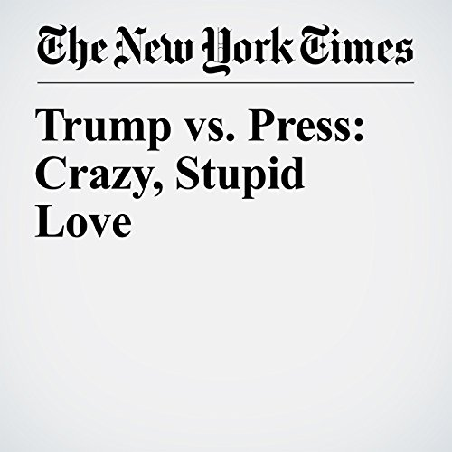 Trump vs. Press: Crazy, Stupid Love copertina