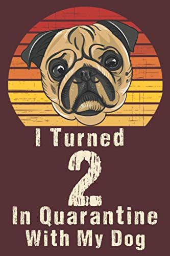 I Turned 2 In Quarantine With my Dog: Happy Quarantined birthday journal for Daughter and son / 2nd 2 years old born in 2018 bday present ideas boys ... distancing gifts for kids / Dog Lovers.