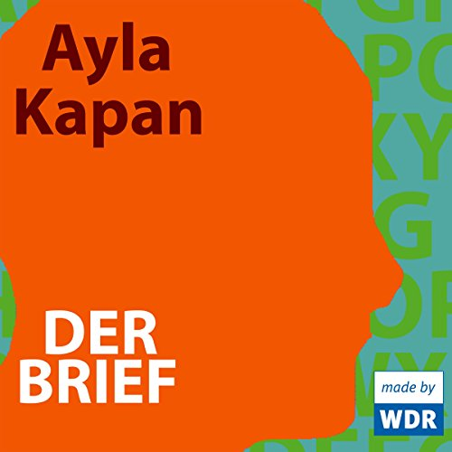 Der Brief                   By:                                                                                                                                 Ayla Kapan                               Narrated by:                                                                                                                                 Barbara Ratthey,                                                                                        Wolfgang Condrus,                                                                                        Mehmet Merih Yilmaz,                   and others                 Length: 53 mins     Not rated yet     Overall 0.0