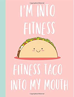 I'm into fitness, Fitness taco in my mouth: Taco Gifts, Notebook, Journal, Composition Book, Novelty, Funny, Mexican Food,Lover Birthday,Christmas