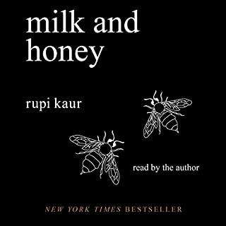 Milk and Honey                   Written by:                                                                                                                                 Rupi Kaur                               Narrated by:                                                                                                                                 Rupi Kaur                      Length: 1 hr and 6 mins     39 ratings     Overall 4.5