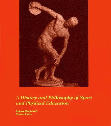 A History and Philosophy of Sport and Physical Education: From the Ancient Civilizations to the Modern World (Second Edi
