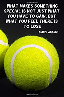"""""""What makes something special is not just what you have to gain, but what you feel there is to lose.: 110 Lined Pages Motivational Notebook with Quote by  Andre Agassi"""