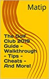 The Golf Club 2019 Guide - Walkthrough - Tips - Cheats - And More! (English Edition)