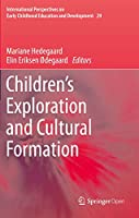 Children's Exploration and Cultural Formation (International Perspectives on Early Childhood Education and Development, 29)
