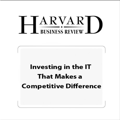 Investing in the IT That Makes a Competitive Difference (Harvard Business Review) audiobook cover art