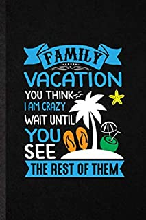 Family Vacation You Think I Am Crazy Wait Until You See the Rest of Them: Funny Blank Lined Notebook/ Journal For Family Vacation, Travel Road Trip, Unique Graphic Birthday Gift Classic 6x9 110 Pages