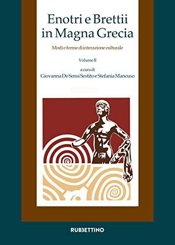 Enotri e Brettii in Magna Grecia. Modi e forme di interazione culturale (Vol. 2/1-2)