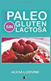 Paleo Dieta, Sin Gluten, Sin Lactosa