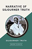 Narrative of Sojourner Truth (AmazonClassics Edition)