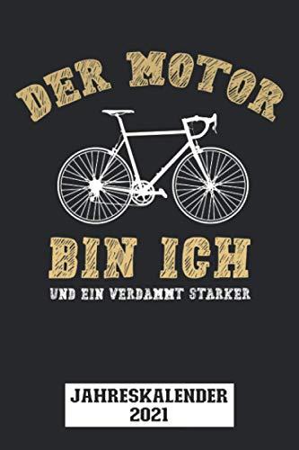 Der Motor Bin Ich Und Ein Verdammt Starker Jahreskalender 2021: Jahresplaner 2021 mit Monats-, Wochen- und Tagesansicht für Radler und Radfahrer | 144 Seiten | Maße 15,2 x 22,8 cm (BxH)