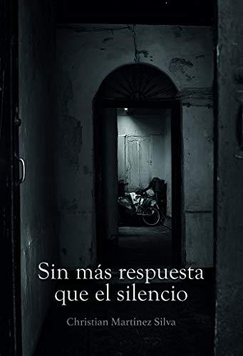 Sin más respuesta que el silencio: 1 (Novela)