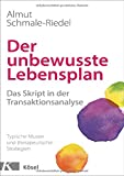 Der unbewusste Lebensplan: Das Skript in der Transaktionsanalyse. Typische Muster und therapeutische Strategien