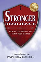 STRONGER RESILIENCE - Stories To Empower the Mind, Body & Spirit
