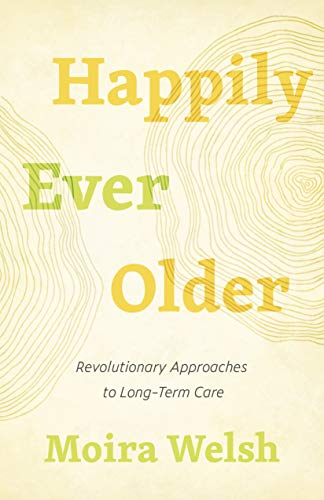 Compare Textbook Prices for Happily Ever Older: Revolutionary Approaches to Long-Term Care  ISBN 9781770415218 by Welsh, Moira