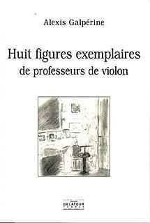 Huit figures exemplaires de professeurs de violon